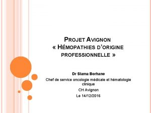 PROJET AVIGNON HMOPATHIES DORIGINE PROFESSIONNELLE Dr Slama Borhane