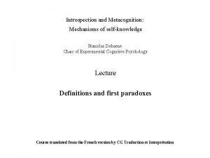 Introspection and Metacognition Mechanisms of selfknowledge Stanislas Dehaene