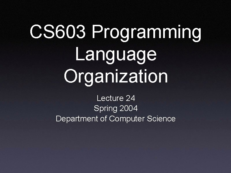 CS 603 Programming Language Organization Lecture 24 Spring