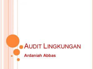 AUDIT LINGKUNGAN Ardaniah Abbas DEFINISI AUDIT LINGKUNGAN Audit