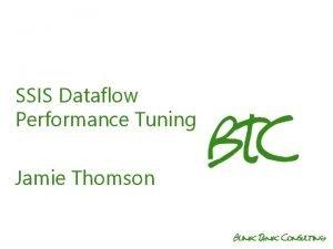 SSIS Dataflow Performance Tuning Jamie Thomson SSIS Dataflow