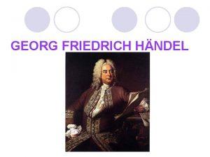 GEORG FRIEDRICH HNDEL Georg Friedrich Hndel 1685 1759