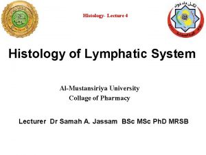 Histology Lecture 4 Histology of Lymphatic System AlMustansiriya