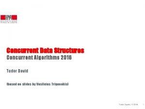 Concurrent Data Structures Concurrent Algorithms 2016 Tudor David