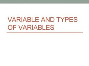 VARIABLE AND TYPES OF VARIABLES Definition of variable