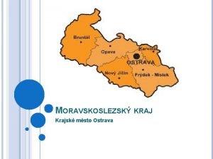 MORAVSKOSLEZSK KRAJ Krajsk msto Ostrava N KRAJ Moravskoslezsk