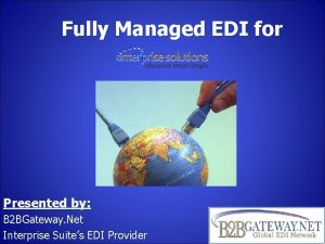 Fully Managed EDI for Presented by B 2