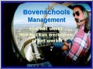 Bovenschools Management Hoe het werkt Hoe het kan