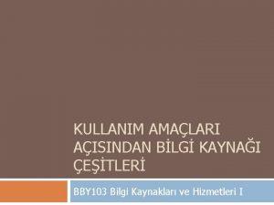 KULLANIM AMALARI AISINDAN BLG KAYNAI ETLER BBY 103