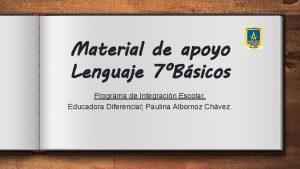 Material de apoyo Lenguaje 7Bsicos Programa de Integracin