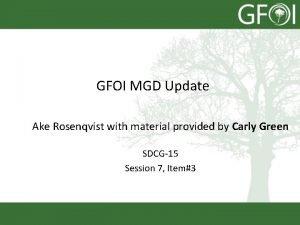 GFOI MGD Update Ake Rosenqvist with material provided