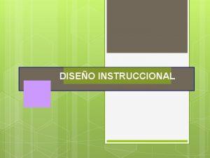 DISEO INSTRUCCIONAL DISEO INSTRUCCIONAL CONCEPTO ELEMENTOS MODELOS DISEO