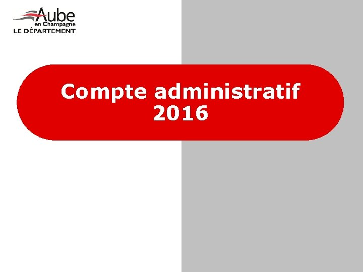 Compte administratif 2016 COMPTE ADMINISTRATIF 2016 1 Prsentation