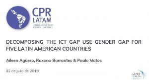 DECOMPOSING THE ICT GAP USE GENDER GAP FOR