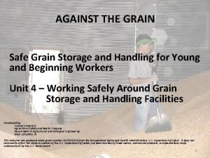 AGAINST THE GRAIN Safe Grain Storage and Handling