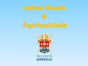 Leitura Orante Espiritualidade A LEITURA ORANTE DA PALAVRA