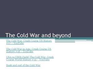 The Cold War and beyond The Cold War