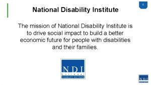 National Disability Institute The mission of National Disability