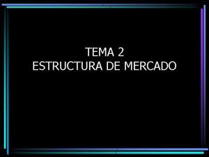 TEMA 2 ESTRUCTURA DE MERCADO Definicin de Mercado