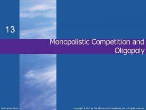 13 Monopolistic Competition and Oligopoly Mc GrawHillIrwin Copyright