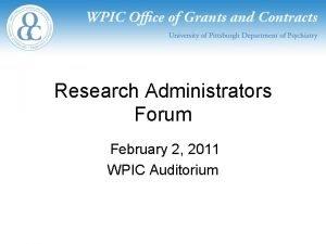 Research Administrators Forum February 2 2011 WPIC Auditorium