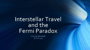 Interstellar Travel and the Fermi Paradox CA LEB