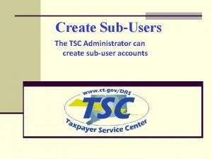 Create SubUsers The TSC Administrator can create subuser