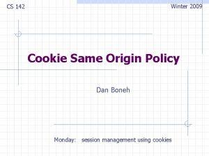 Winter 2009 CS 142 Cookie Same Origin Policy