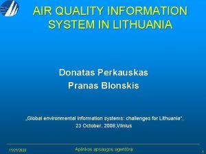 AIR QUALITY INFORMATION SYSTEM IN LITHUANIA Donatas Perkauskas