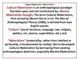Cultural Materialism Marvin Harris Cultural Materialism is an