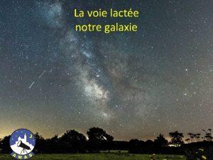 La voie lacte notre galaxie Etymologie galaxie de
