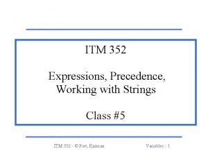 ITM 352 Expressions Precedence Working with Strings Class