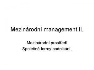 Mezinrodn management II Mezinrodn prosted Spolen formy podnikn