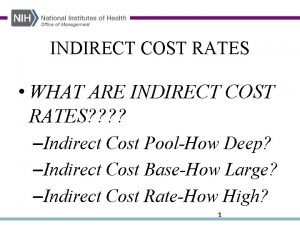 INDIRECT COST RATES WHAT ARE INDIRECT COST RATES