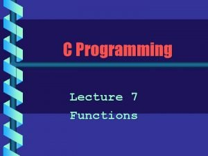 C Programming Lecture 7 Functions Structured Programming b