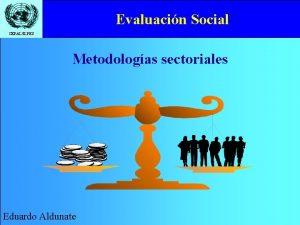 Evaluacin Social CEPALILPES Metodologas sectoriales Eduardo Aldunate Evaluacin