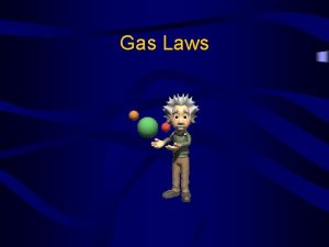 Gas Laws The Gas Laws Describe HOW gases