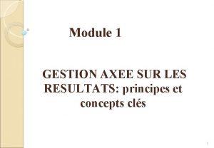 Module 1 GESTION AXEE SUR LES RESULTATS principes