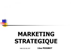 MARKETING STRATEGIQUE MAJ 220107 J lou POIGNOT MARKETING