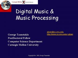 Digital Music Music Processing George Tzanetakis Post Doctoral