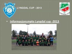 LYNGDAL CUP 2013 Informasjonsmte Lyngdal cup 2013 1