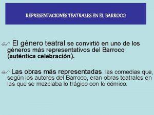 REPRESENTACIONES TEATRALES EN EL BARROCO El gnero teatral
