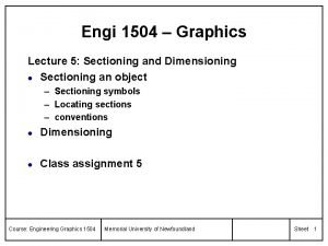 Engi 1504 Graphics Lecture 5 Sectioning and Dimensioning