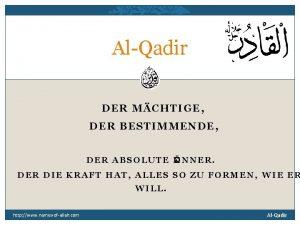 AlQadir DER MCHTIGE DER BESTIMMENDE DER ABSOLUTE K