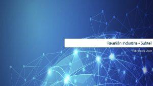 Reunin Industria Subtel febrero de 2019 Programa Anual