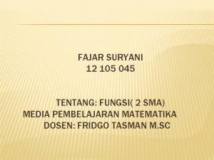 FAJAR SURYANI 12 105 045 TENTANG FUNGSI 2