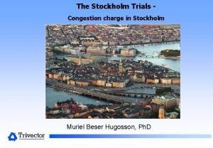 The Stockholm Trials Congestion charge in Stockholm Muriel