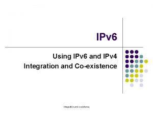 IPv 6 Using IPv 6 and IPv 4