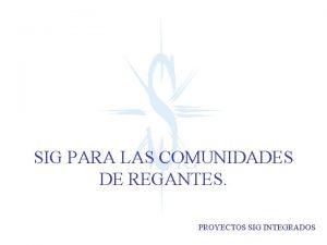 SIG PARA LAS COMUNIDADES DE REGANTES PROYECTOS SIG