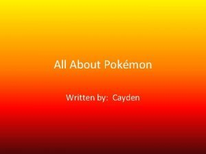 All About Pokmon Written by Cayden Table of